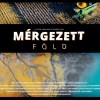 Mérgezett Föld: magyar ismeretterjesztő film a talajpusztulásról